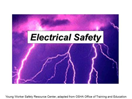 Young Worker Safety Resource Center, adapted from OSHA Office of Training and Education Electrical Safety.