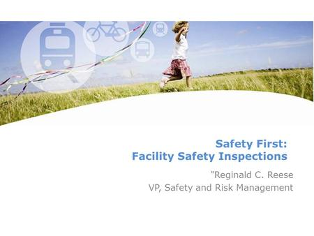 "Safety First: Facility Safety Inspections ""Reginald C. Reese VP, Safety and Risk Management."