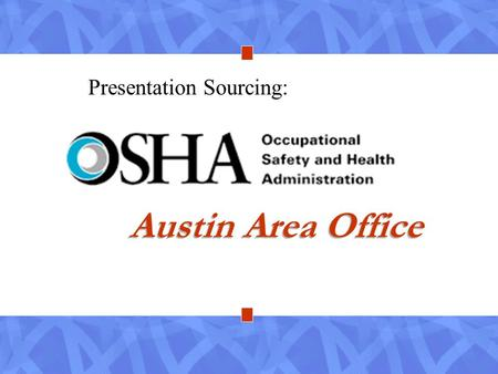 Austin Area Office Presentation Sourcing:. What triggers an OSHA inspection? What are the primary areas of concern? How can you participate in an inspection…and.