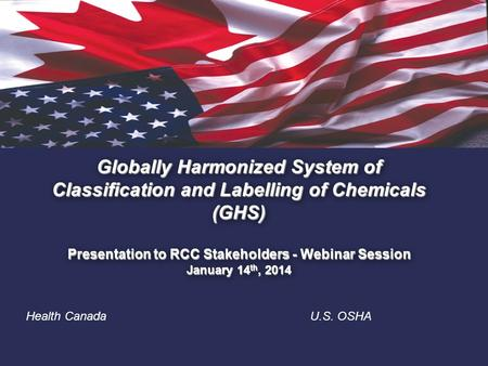 1. Globally Harmonized System of Classification and Labelling of Chemicals (GHS) Presentation to RCC Stakeholders - Webinar Session January 14 th, 2014.