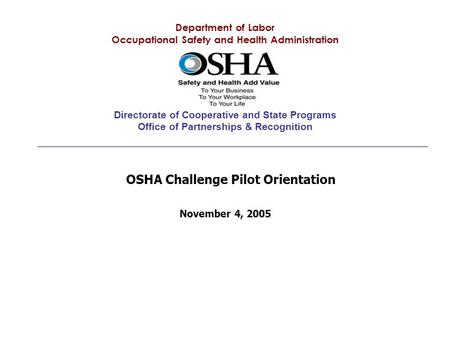 Department of Labor Occupational Safety and Health Administration Directorate of Cooperative and State Programs Office of Partnerships & Recognition November.