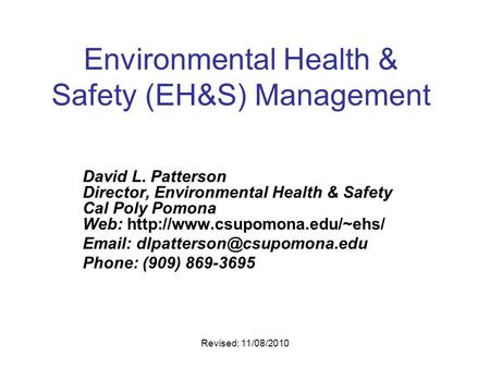 Revised: 11/08/2010 Environmental Health & Safety (EH&S) Management David L. Patterson Director, Environmental Health & Safety Cal Poly Pomona Web: