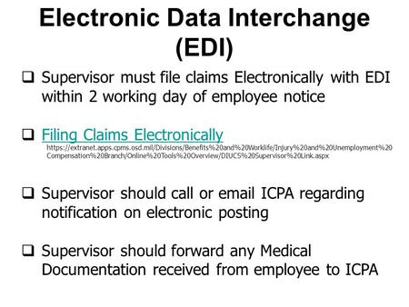 Electronic Data Interchange (EDI)  Supervisor must file claims Electronically with EDI within 2 working day of employee notice  Filing Claims Electronically.