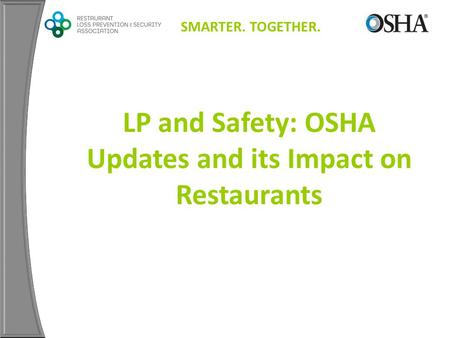 SMARTER. TOGETHER. LP and Safety: OSHA Updates and its Impact on Restaurants.