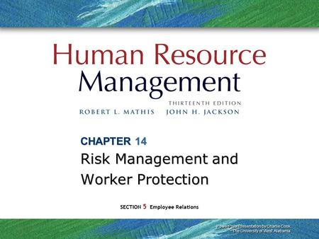 PowerPoint Presentation by Charlie Cook The University of West Alabama SECTION 5 Employee Relations CHAPTER 14 Risk Management and Worker Protection.