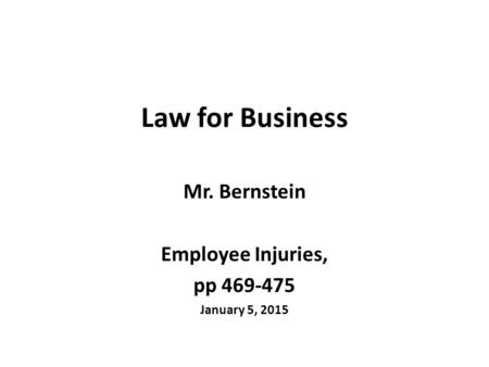 Law for Business Mr. Bernstein Employee Injuries, pp 469-475 January 5, 2015.