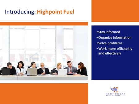 Introducing: Highpoint Fuel Stay informed Organize information Solve problems Work more efficiently and effectively.