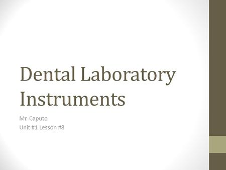 Dental Laboratory Instruments Mr. Caputo Unit #1 Lesson #8.