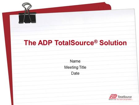 Name Meeting Title Date The ADP TotalSource ® Solution.