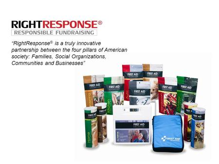 """RightResponse ® is a truly innovative partnership between the four pillars of American society: Families, Social Organizations, Communities and Businesses"""