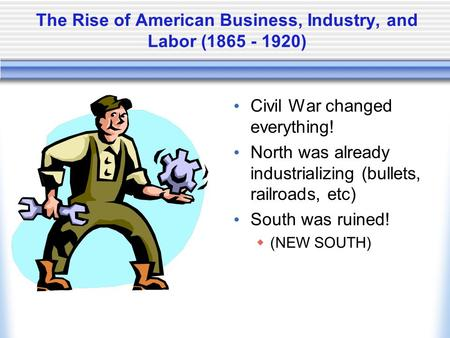 The Rise of American Business, Industry, and Labor ( )