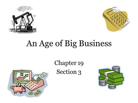 An Age of Big Business Chapter 19 Section 3.