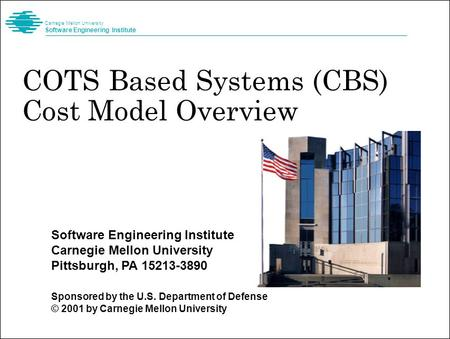 Software Engineering Institute Carnegie Mellon University Pittsburgh, PA 15213-3890 Sponsored by the U.S. Department of Defense © 2001 by Carnegie Mellon.