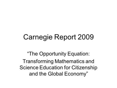 "Carnegie Report 2009 ""The Opportunity Equation: Transforming Mathematics and Science Education for Citizenship and the Global Economy"""