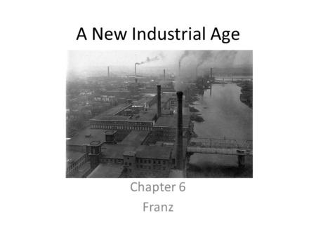 A New Industrial Age Chapter 6 Franz.
