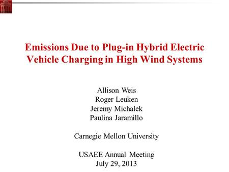 Emissions Due to Plug-in Hybrid Electric Vehicle Charging in High Wind Systems Allison Weis Roger Leuken Jeremy Michalek Paulina Jaramillo Carnegie Mellon.