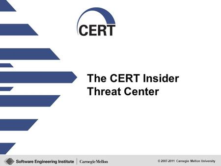 © 2007-2011 Carnegie Mellon University The CERT Insider Threat Center.