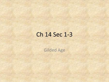 Ch 14 Sec 1-3 Gilded Age.