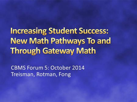 CBMS Forum 5: October 2014 Treisman, Rotman, Fong.