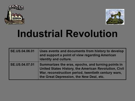 Industrial Revolution SE.US.04.06.01Uses events and documents from history to develop and support a point of view regarding American identity and culture.