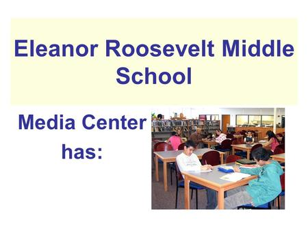 Eleanor Roosevelt Middle School Media Center has:.