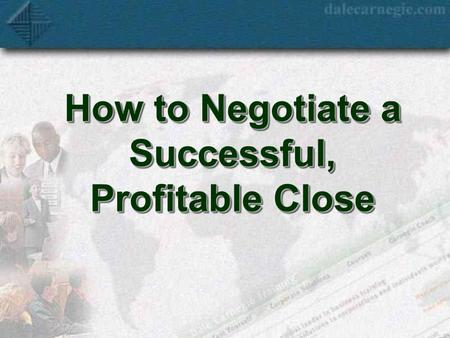How to Negotiate a Successful, Profitable Close. Workshop Objectives 1. Establish personal credibility and increase individual comfort level during negotiations.