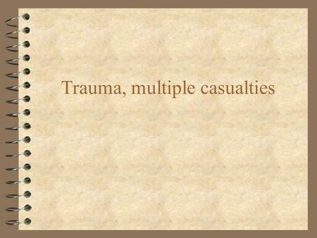 Trauma, multiple casualties. Polytrauma Multisystem trauma Terminology: 4 Injury = the result of harmful event that arieses from the release of specific.