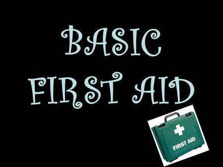 BASIC FIRST AID. First Aid? Is the immediate assistance or treatment given to someone before the arrival of medical staff/ ambulance.