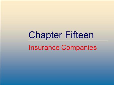 McGraw-Hill /Irwin Copyright © 2001 by The McGraw-Hill Companies, Inc. All rights reserved. Chapter Fifteen Insurance Companies.