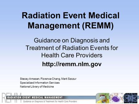 Radiation Event Medical Management (REMM) Guidance on Diagnosis and Treatment of Radiation Events for Health Care Providers  Stacey.