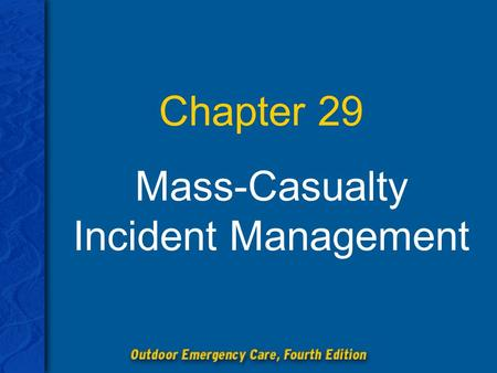 Chapter 29 Mass-Casualty Incident Management. Chapter 29: Mass-Casualty Incident Management 2 Discuss the various environmental hazards that affect the.