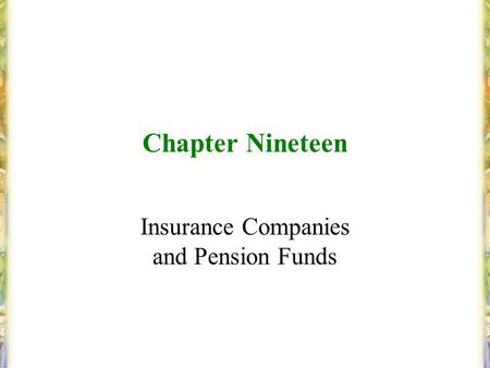 Chapter Nineteen Insurance Companies and Pension Funds.