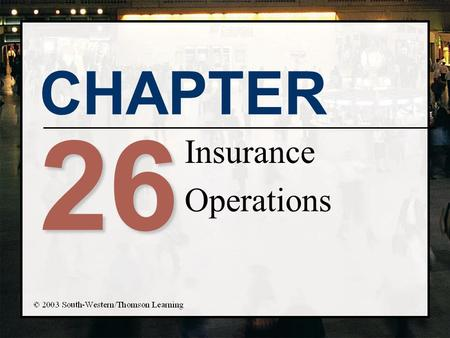 CHAPTER 26 Insurance Operations. Chapter Objectives n Present the two major areas of insurance: 1) life and health and 2) property and casualty n Describe.