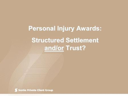 Personal Injury Awards: Structured Settlement and/or Trust?