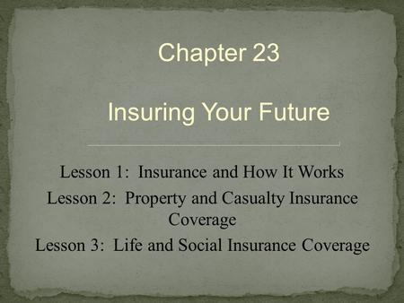 Chapter 23 Insuring Your Future Lesson 1: Insurance and How It Works
