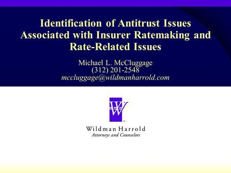 Identification of Antitrust Issues Associated with Insurer Ratemaking and Rate-Related Issues Michael L. McCluggage (312) 201-2548