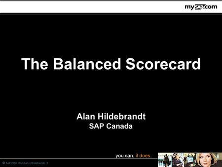 You can. it does.  SAP 2000 Company (Hildebrandt) / 1 The Balanced Scorecard Alan Hildebrandt SAP Canada.
