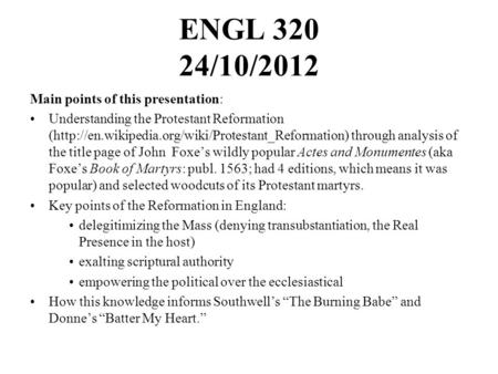 ENGL 320 24/10/2012 Main points of this presentation: Understanding the Protestant Reformation (http://en.wikipedia.org/wiki/Protestant_Reformation) through.
