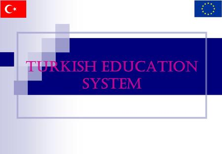 TURKISH EDUCATION SYSTEM. SOME INFORMATION ABOUT TURKEY A bridge between Asian and European continents 814.578 square kilometres area 2672 kilometres.