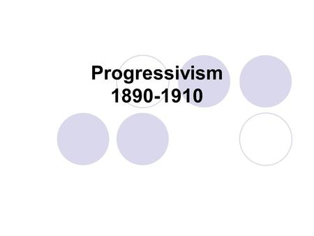 Progressivism 1890-1910. Because of industrialization, the populations of cities increased dramatically. High levels of immigrants came to the US from.