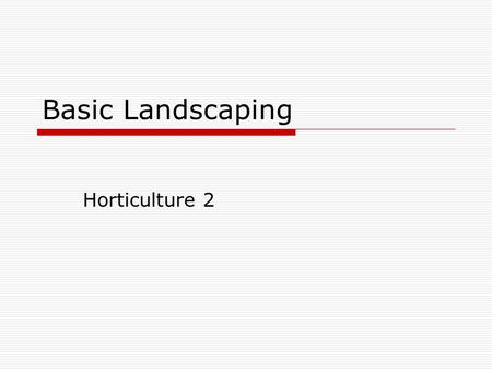Basic Landscaping Horticulture 2. All landscaping should begin with a plan. A plan is a detailed map of a yard that includes trees, shrubs, hardscapes.