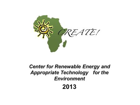 Center for Renewable Energy and Appropriate Technology for the Environment 2013.