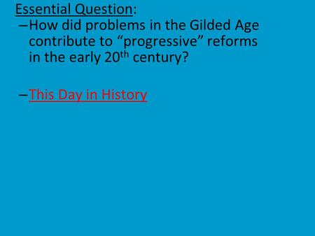 "Essential Question: How did problems in the Gilded Age contribute to ""progressive"" reforms in the early 20th century? This Day in History."