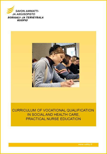 CURRICULUM OF VOCATIONAL QUALIFICATION IN SOCIAL AND HEALTH CARE, PRACTICAL NURSE EDUCATION SOSIAALI- JA TERVEYSALA KUOPIO.