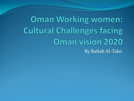 By Rafiah Al-Talei. Oman Vision 2020 Human Resources Development: Enhance women skills to face work challenges on the local, Arab and international levels.