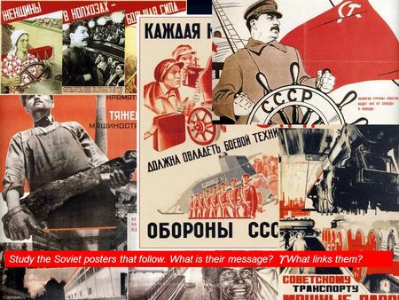  starter activity Study the Soviet posters that follow. What is their message?  What links them?