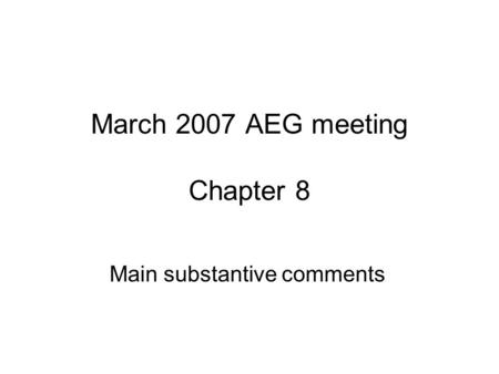 March 2007 AEG meeting Chapter 8 Main substantive comments.