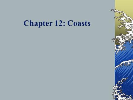 Chapter 12: Coasts Classification (difficult task) tectonics active passive sea-level change may vary widely causes global (eustatic) from +6m to -125.