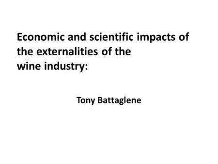 Economic and scientific impacts of the externalities of the wine industry: Tony Battaglene.