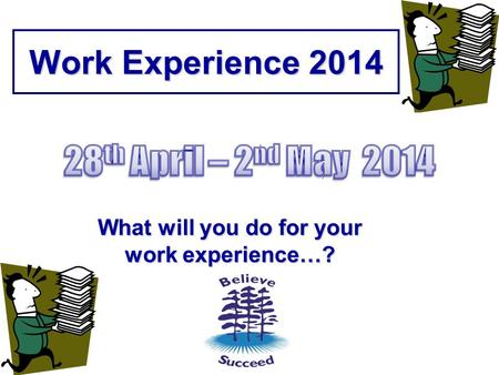 Work Experience 2014 What will you do for your work experience…?